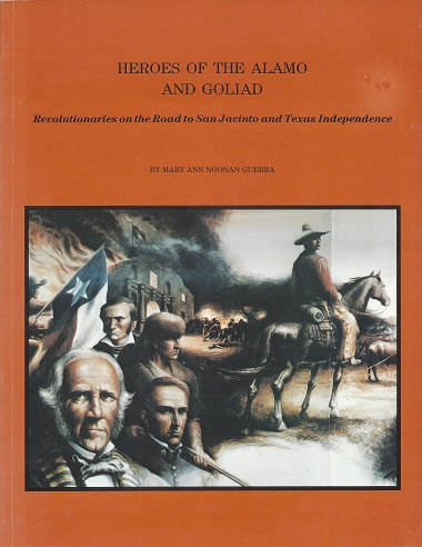 Image for Heroes of the Alamo and Goliad: Revolutionaries on the Road to San Jacinto and Texas Independence