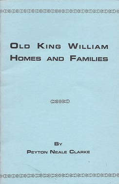 Image for Old King William Homes and Families: An Account of Some of the Old Homesteads and Families of King William County, Virginia, from Its Earliest Settlement