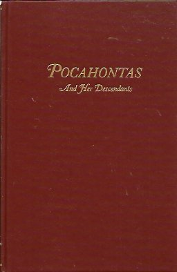 Image for Pocahontas, Alias Matoaka:  And Her Descendants Through Her Marriage at Jamestown, Virginia in April, 1614, With John Rolfe, Gentleman