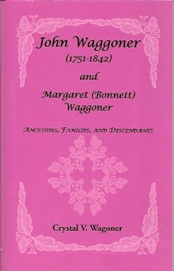 Image for John Waggoner and Margaret (Bonnet) Waggoner:  Ancestors, Families, and Descendants