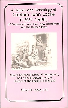 Image for A History and Genealogy of Captain John Locke 1627-1696:  Of Portsmouth and Rye, New Hampshire and His Descendants