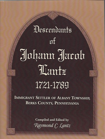 Image for Descendants of Johann Jacob Lantz 1721 - 1789: Immigrant Settler of Albany Township, Berks County, Pennsylvania