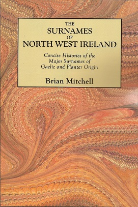 Image for The Surnames of North West Ireland: Concise Histories of the Major Surnames of Gaelic and Planter Origin