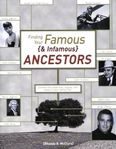 Image for Finding Your Famous and Infamous Ancestors:  Uncover the Celebrities, Rogues, and Royals in Your Family Tree