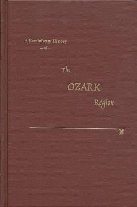 Image for A Reminiscent History of the Ozark Region:  Comprising a Condensed General History- A Brief Descriptive History of Each County, and Numerous Biographical Sketches of Prominent Citizens of Such Counties