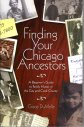 Image for Finding Your Chicago Ancestors:  A Beginner's Guide to Family History in the City and Cook County