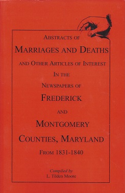 Image for Abstracts of Marriages and Deaths and Other Articles of Interest in the Newspapers of Frederick and Montgomery Counties, Maryland, 1831-1840