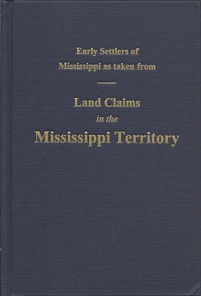 Image for Early Settlers of Mississippi As Taken from Land Claims in the Mississippi Territory
