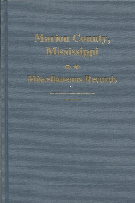 Image for Marion County, Mississippi, Miscellaneous Records  Orphans Court. Records, Wills and Estates, 1812-1859: Deeds 1812-1840: Territorial and Federal Census Records and Mortality Schedules: Old Road Books: 1813