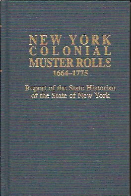Image for New York Colonial Muster Rolls 1664-1775: Report of the State Historian of the State of New York