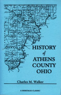 Image for History of Athens County, Ohio:  And Incidentally of the Ohio Land Company and the First Settlement of the State At Marietta, with Personal and Biographical Sketches of the Early Settlers, Narratives of Pioneer Adventures, Etc.