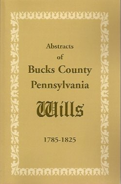 Image for Abstracts of Bucks County, Pennsylvania, Wills 1785-1825