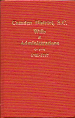 Image for Camden District, S. C. Wills and Administrations 1781-1787 (1770-1796)