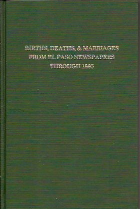 Image for Births, Deaths, and Marriages from El Paso Newspapers Through 1885 for Arizona, Texas, New Mexico, Oklahoma and Indian Territory