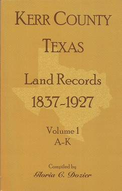 Image for Kerr County, Texas Land Records, 1837-1927, Volume 1, A-K