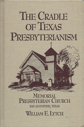 Image for The Cradle of Texas Presbyterianism: A History of Memorial Presbyterian Church San Augustine, Texas