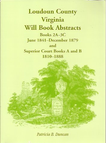 Image for Loudoun County, Virginia Will Book Abstracts, Books 2A-3C, Jun 1841 - Dec 1879 and Superior Court Books A and B, 1810-1888